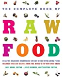 The Complete Book of Raw Food: Healthy, Delicious Vegetarian Cuisine Made With Living Foods--Includes Over 350 Recipes from the World's Top Raw Food Chefs
