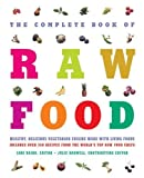 img - for The Complete Book of Raw Food: Healthy, Delicious Vegetarian Cuisine Made With Living Foods--Includes Over 350 Recipes from the World's Top Raw Food Chefs book / textbook / text book