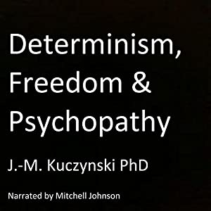 Determinism, Freedom, Psychopathy Audiobook