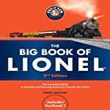 The Big Book of Lionel: The Complete Guide to Owning and Running Americas Favorite Toy Trains, Second Edition