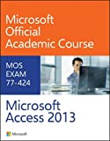 img - for 77-424 Microsoft Access 2013 book / textbook / text book