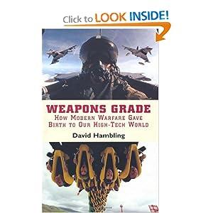 Weapons Grade: How Modern Warfare Gave Birth to Our High-Tech World David Hambling