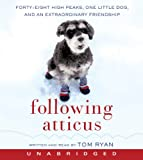 Tom Ryan Following Atticus: Forty-Eight High Peaks, One Little Dog, and an Extraordinary Friendship