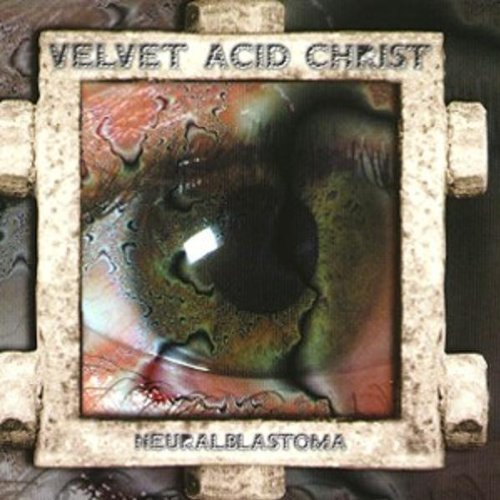 Velvet Acid Christ - Neuralblastoma - Zortam Music