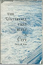 The Waterfall That Built A City by Lucile M.…
