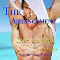 The Arrangement: A Vegas Billionaire Romance Audiobook by Charlotte Byrd, Sabrina Harris Narrated by Christie Smith, Scott Kay