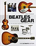 Beatles Gear: All the Fab Four s Instruments from Stage to Studio - The Ultimate Edition