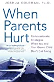 When Parents Hurt: Compassionate Strategies When You and Your Grown Child Dont Get Along