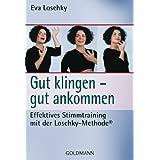 """Gut klingen - gut ankommen: Effektives Stimmtraining mit der Loschky-Methode�von """"Eva Loschky"""""""