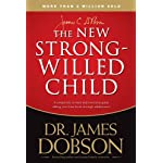 The NEW Strong-Willed Child: Birth Through Adolescence