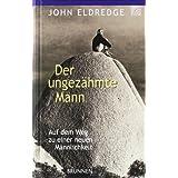 """Der ungez�hmte Mann. Auf dem Weg zu einer neuen M�nnlichkeitvon """"John Eldredge"""""""