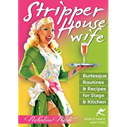 Stripper Housewife: Burlesque Routines & Recipes for Stage & Kitchen - burlesque dance