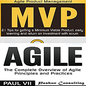 Agile Product Management: Box set: Minimum Viable Product with Scrum: 21 Tips for Getting a MVP & Agile: The Complete Overview of Agile Principles Hörbuch von Paul VII Gesprochen von: Randal Schaffer