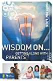 img - for Wisdom On ... Getting Along with Parents (Wisdom Series) book / textbook / text book