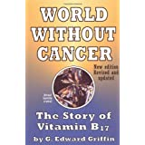 World Without Cancer: The Story of Vitamin B17 ~ G. Edward Griffin