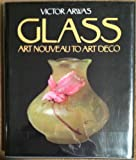Glass: Art Nouveau to Art Deco (0810910284) by Arwas, Victor