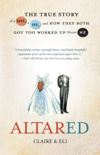 Altared: The True Story of a She, a He, and How They Both Got Too Worked Up About We, Claire, Claire; Eli, Eli