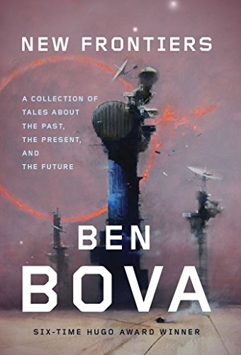 Ben Bova - New Frontiers: A Collection of Tales About the Past, the Present, and the Future
