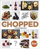 The Chopped Cookbook: Use What Youve Got to Cook Something Great