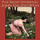 Five Short Stories by John Galsworthy Hörbuch von John Galsworthy Gesprochen von: Cathy Dobson