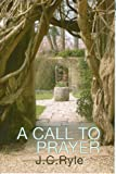 A Call to Prayer (0851518192) by J.C. Ryle