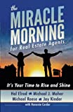 The Miracle Morning for Real Estate Agents: Its Your Time to Rise and Shine (The Miracle Morning Book Series) (Volume 2)