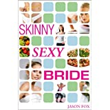 Skinny Sexy Bride - Lose Weight for Your Wedding in One Hour Per Weekby Jason Fox