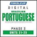Port (Braz) Phase 3, Unit 21-25: Learn to Speak and Understand Portuguese (Brazilian) with Pimsleur Language Programs  by Pimsleur