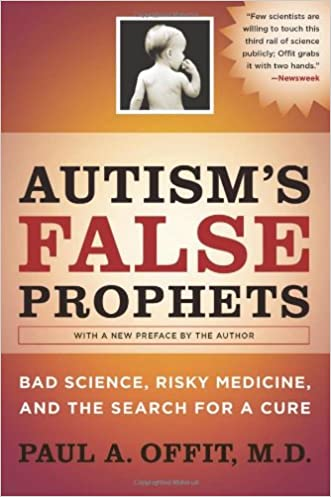 Autism's False Prophets: Bad Science, Risky Medicine, and the Search for a Cure written by Paul A. Offit