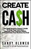 CREATE CA$H: The Small Business Owners Guide to Grow Your Cash Flow, Improve Your Financial Health, and Guarantee Your Business Survival