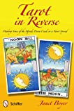 Janet Boyer Tarot in Reverse: Making Sense of the Upside Down Cards in a Tarot Spread