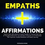 Empaths Affirmations: Positive Daily Affirmations to Assist Empaths in Training Their Line of Thoughts to Become Less Sensitive Using the Law of Attraction, Self-Hypnosis, Guided Meditation | Stephens Hyang