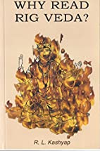Why read Rig Veda? Kashyap. by R.L. Kashyap