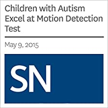 Children with Autism Excel at Motion Detection Test (       UNABRIDGED) by Laura Sanders Narrated by Mark Moran