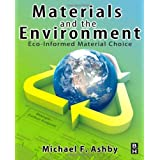 Materials and the Environment: Eco-informed Material Choice ~ M. F. Ashby