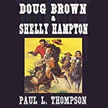 Doug Brown & Shelly Hampton: Old West Novels, Book 34 Audiobook by Paul L. Thompson Narrated by Bill Burrows