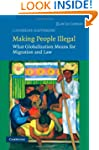 Making People Illegal: What Globaliza...