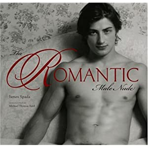 The Romantic Male Nude James Spada and Michael Thomas Ford