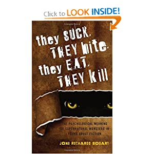 They Suck, They Bite, They Eat, They Kill: The Psychological Meaning of Supernatural Monsters in Young Adult... by Joni Richards Bodart