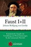 Faust I + II. Der Trag�die erster und zweiter Teil: Kommentierte Ausgabe mit Worterl�uterungen und Versz�hlung f�r die Gymnasiale Oberstufe