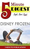 Disney Frozen: 5 Minute Digest: Make Well-Informed Decisions for Your Next Book in 5 Minutes