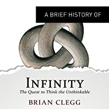 A Brief History of Infinity: The Quest to Think the Unthinkable: Brief Histories (       UNABRIDGED) by Brian Clegg Narrated by Gordon Griffin
