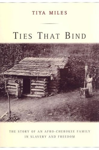Ties That Bind: The Story of an Afro-Cherokee Family in Slavery and Freedom by Tiya Miles (2006-08-07) (Ties That Bind Tiya Miles compare prices)