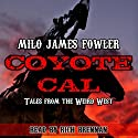 Coyote Cal: Tales from the Weird West Audiobook by Milo James Fowler Narrated by Rich Brennan