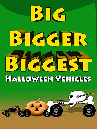 Big Bigger Biggest Halloween Vehicles