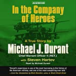 In the Company of Heroes: The True Story of Black Hawk Pilot Michael Durant and the Men Who Fought and Fell at Mogadishu | Michael Durant, Steven Hartov