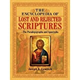 The Encyclopedia of Lost and Rejected Scriptures: The Pseudepigrapha and Apocrypha ~ Joseph Lumpkin