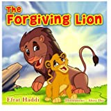 Children s books : The Forgiving Lion ,( Illustrated Picture Book for ages 3-8. Teaches your kid the value of forgiveness) (Beginner readers) ... skills for kids collection) (Volume 6)