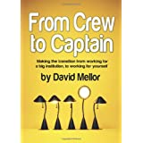 From Crew to Captain: Making the Transition from Working for a Big Institution, to Working for Yourselfby David Mellor