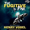 The Fugitive Pair: Matt and Michelle, Book 2 Audiobook by Henry Vogel Narrated by Daniel Halley
